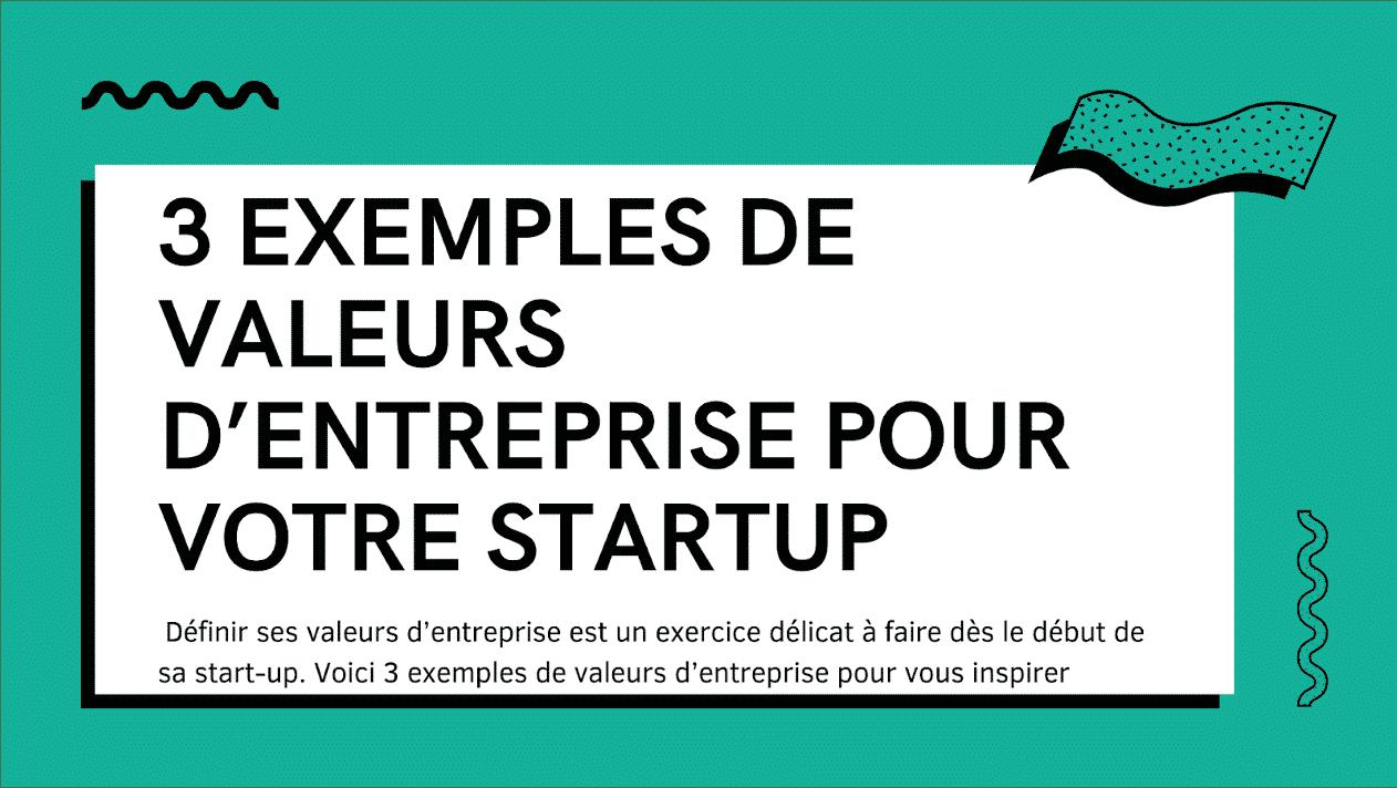 3 exemples de valeurs d'entreprise pour votre startup